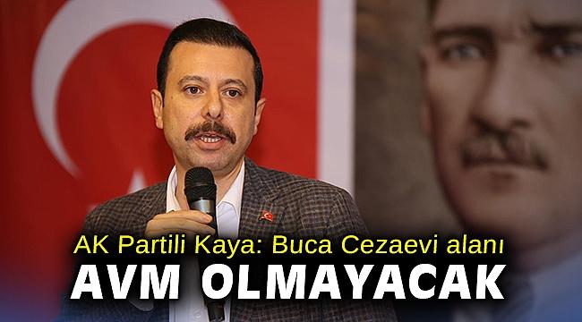 AK Partili Kaya: Buca Cezaevi alanı AVM olmayacak