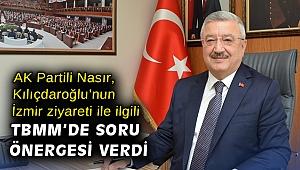AK Partili Nasır, Kılıçdaroğlu'nun İzmir ziyareti ile ilgili TBMM'de soru önergesi verdi