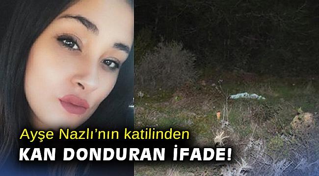 Ayşe Nazlı'nın katilinden kan donduran ifade