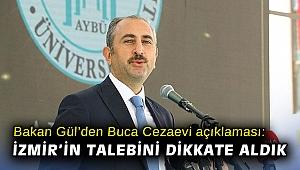 Bakan Gül'den Buca Cezaevi açıklaması: İzmir'in talebini dikkate aldık