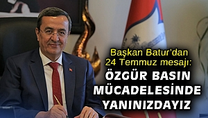 Başkan Batur'dan 24 Temmuz mesajı: Özgür basın mücadelesinde yanınızdayız