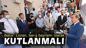 Başkan Batur: Lozan, barış bayramı olarak kutlanmalı