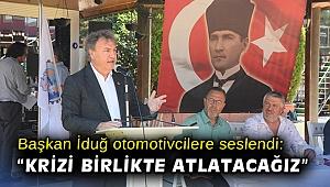 """Başkan İduğ otomotivcilere seslendi: """"Krizi birlikte atlatacağız"""""""