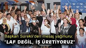 """Başkan Sürekli'den mesaj yağmuru: """"Laf değil, iş üretiyoruz"""""""