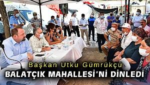 Başkan Utku Gümrükçü Balatçık Mahallesi'ni dinledi