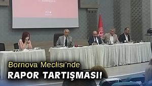 Bornova Meclisi'nde rapor tartışması!