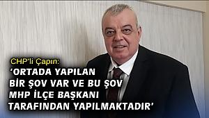 Çapın: 'Ortada yapılan bir şov var ve bu şov MHP İlçe Başkanı tarafından yapılmaktadır'