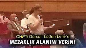 CHP'li Gürsul: Lütfen İzmir'e mezarlık alanını verin!