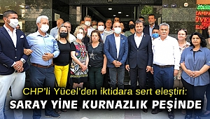 CHP'li Yücel'den iktidara sert eleştiri: Saray yine kurnazlık peşinde