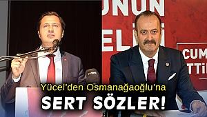 CHP'li Yücel'den MHP'li Osmanağaoğlu'na sert sözler!