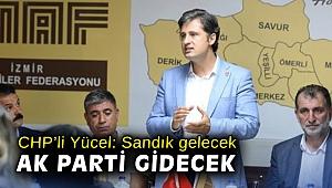 CHP'li Yücel: Sandık gelecek AK Parti gidecek