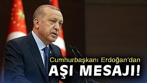 Cumhurbaşkanı Erdoğan'dan aşı mesajı!
