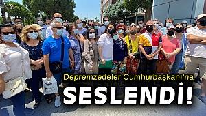 Depremzedeler Cumhurbaşkanı Erdoğan'a seslendi!