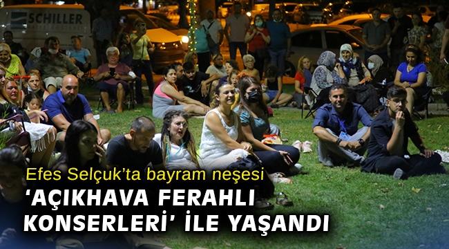 Efes Selçuk'ta bayram neşesi 'Açıkhava Ferahlı Konserleri' ile yaşandı
