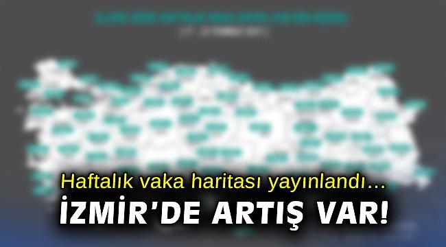 Haftalık vaka haritası yayınlandı… İzmir'de artış var!