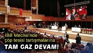 İBB Meclisi'nde çöp tesisi tartışmalarına tam gaz devam!