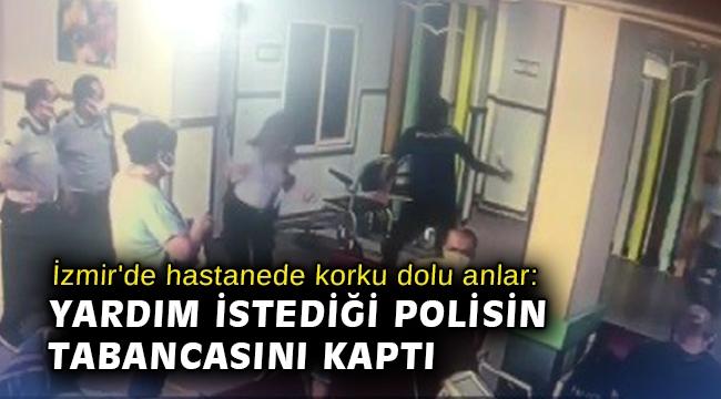 İzmir'de hastanede korku dolu anlar: Yardım istediği polisin tabancasını kaptı