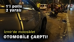 İzmir'de motosiklet otomobile çarptı: 1'i polis, 2 yaralı