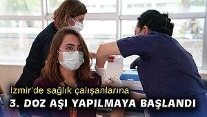 İzmir'de sağlık çalışanlarına 3. doz aşı yapılmaya başlandı
