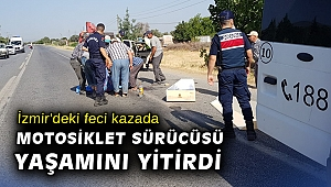 İzmir'deki feci kazada motosiklet sürücüsü yaşamını yitirdi