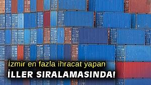 İzmir en fazla ihracat yapan iller sıralamasında yer alıyor!