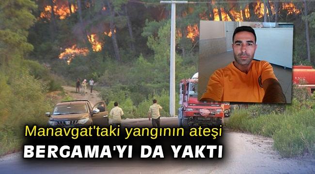 Manavgat'taki yangının ateşi Bergama'yı da yaktı