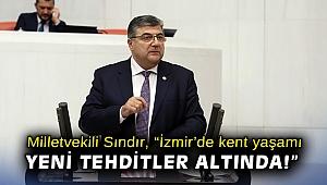 """Milletvekili Sındır: """"İzmir'de kent yaşamı yeni tehditler altında!"""""""