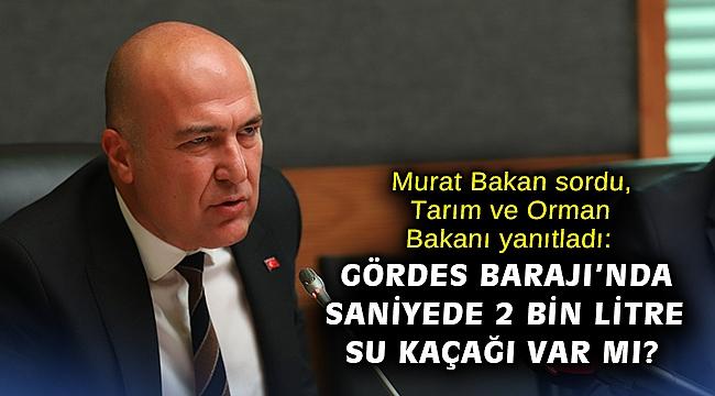 Murat Bakan sordu, Tarım ve Orman Bakanı yanıtladı: Gördes Barajı'nda saniyede 2 bin litre su kaçağı var mı?