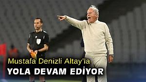 Mustafa Denizli Altay'la yola devam ediyor