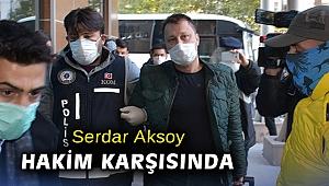 Serdar Aksoy hakim karşısında