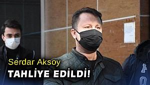 Serdar Aksoy tahliye edildi