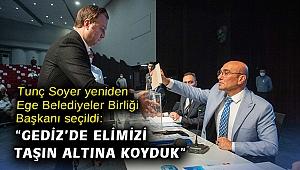 """Tunç Soyer yeniden Ege Belediyeler Birliği Başkanı seçildi: """"Gediz'de elimizi taşın altına koyduk"""""""