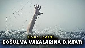 Uyarı geldi… Boğulma vakalarına dikkat!