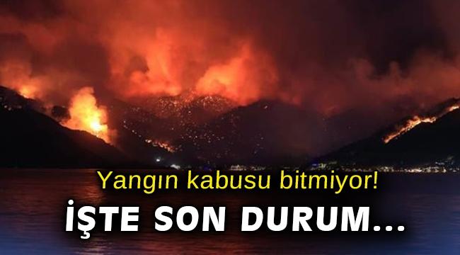 Yangın kabusu bitmiyor! İşte son durum...