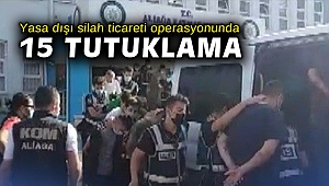 Yasa dışı silah ticareti operasyonunda 15 tutuklama