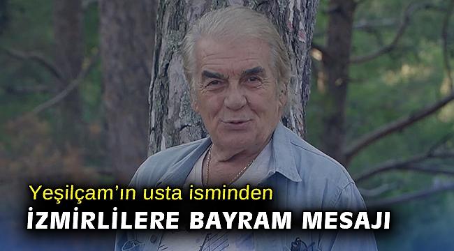Yeşilçam'ın usta isminden İzmirlilere Bayram mesajı