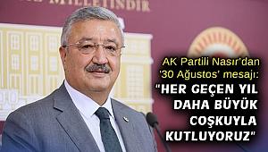 """AK Partili Nasır'dan '30 Ağustos' mesajı: """"Her geçen yıl daha büyük coşkuyla kutluyoruz"""""""