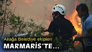 Aliağa Belediyesi ekipleri Marmaris'te yangınla mücadeleye katıldı