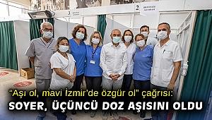 """""""Aşı ol, mavi İzmir'de özgür ol"""" çağrısı: Başkan Soyer, üçüncü doz aşısını oldu"""