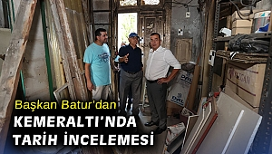 Başkan Batur'dan Kemeraltı'nda tarih incelemesi