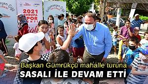 Başkan Gümrükçü mahalle turuna Sasalı ile devam etti