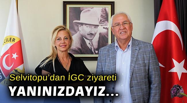 Başkan Selvitopu'dan İGC ziyareti: Yanınızdayız