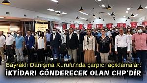 Bayraklı Danışma Kurulu'nda çarpıcı açıklamalar: İktidarı gönderecek olan CHP'dir
