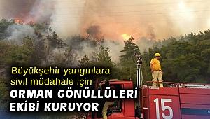 Büyükşehir yangınlara sivil müdahale için Orman Gönüllüleri Ekibi kuruyor