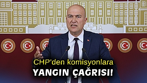 CHP'den komisyonlara yangın çağrısı!