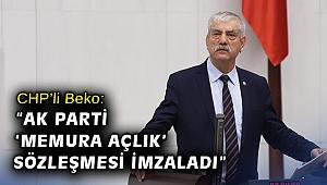 "CHP'li Beko: ""AK Parti 'memura açlık' sözleşmesi imzaladı"""