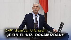 CHP'li Beko'dan Urla isyanı: