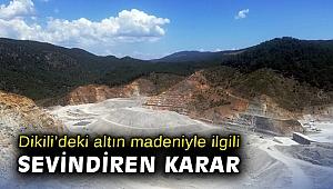 Dikili'deki altın madeniyle ilgili sevindiren karar