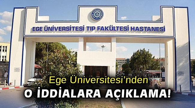 Ege Üniversitesi'nden o iddialara açıklama!