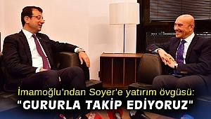 """İmamoğlu'ndan Soyer'e yatırım övgüsü: """"Gururla takip ediyoruz"""""""